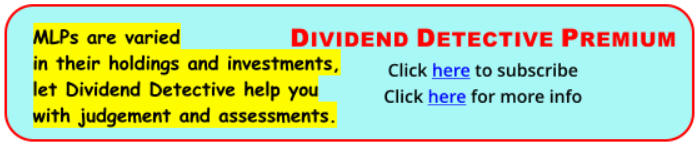 MLPs are varied in their holdings and investments. Let Dividend Detective help you with judgement and assesements.